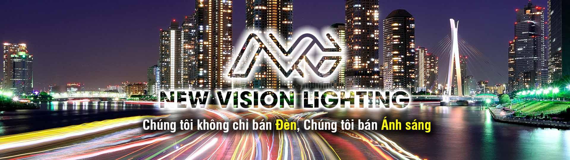 New Vision Lighting - Chúng tôi không chỉ bán Đèn, Chúng tôi bán Ánh sáng